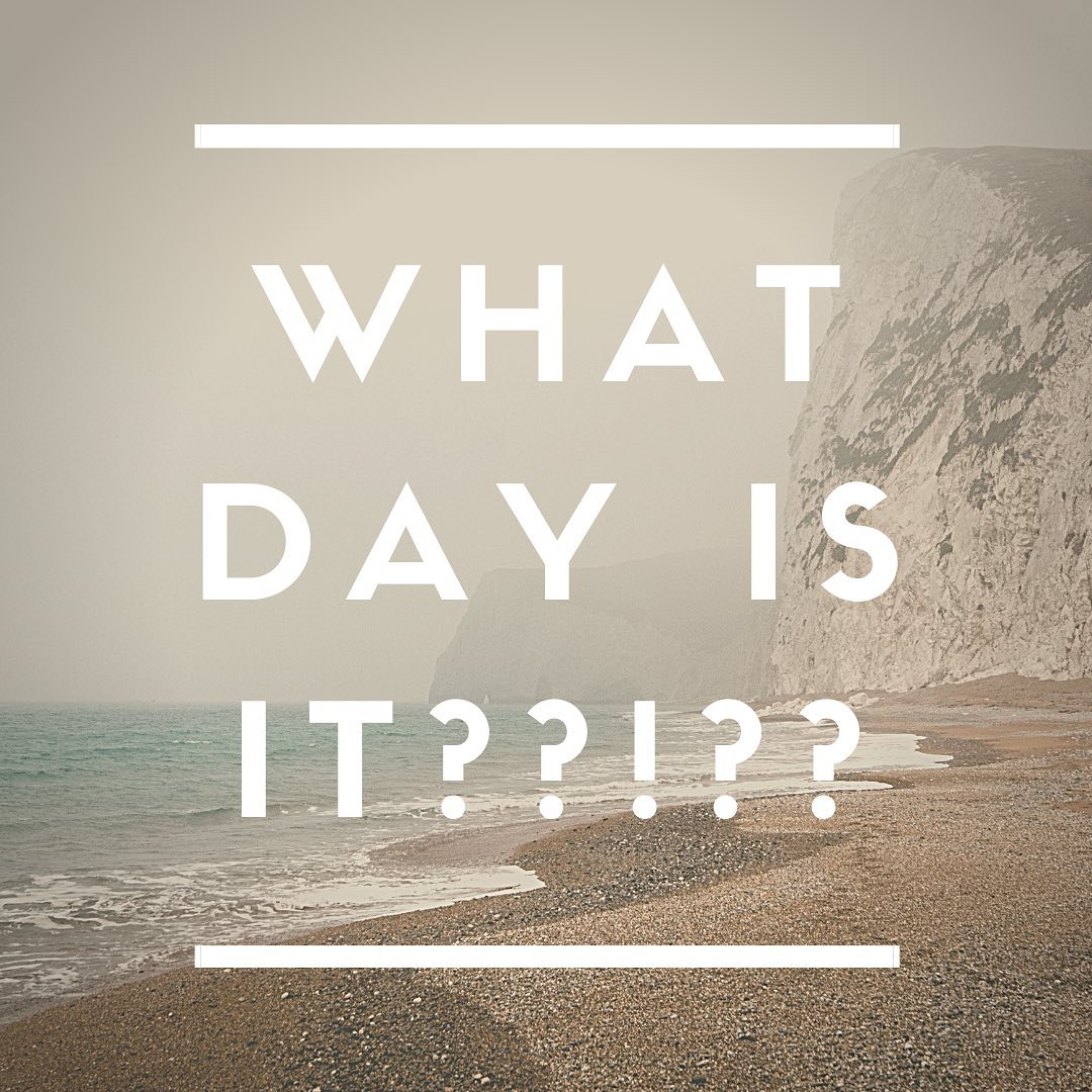 With no distinct 'Weekends' at the moment, does anyone else find that they  lose track of what day it is?